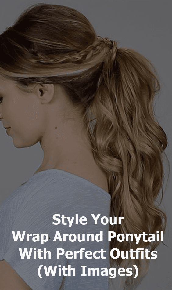 Style Your Wrap Around Ponytail With Perfect Outfits (With Images)