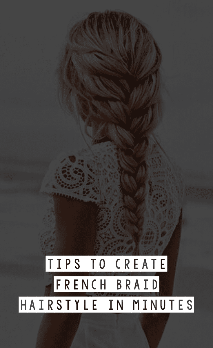 Tips To Create French Braid Hairstyle In Minutes