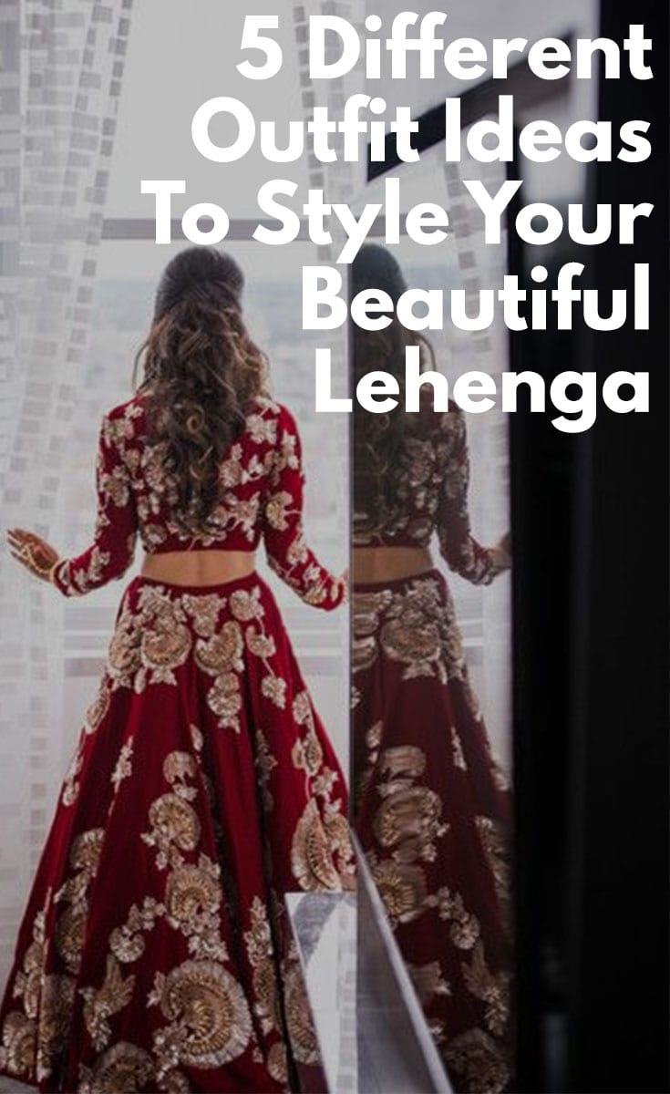 5 Different Outfit Ideas To Style Your Beautiful Lehenga In 2018