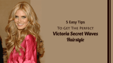 5 Easy Tips To Get The Perfect Victoria Secret Waves Hairstyle