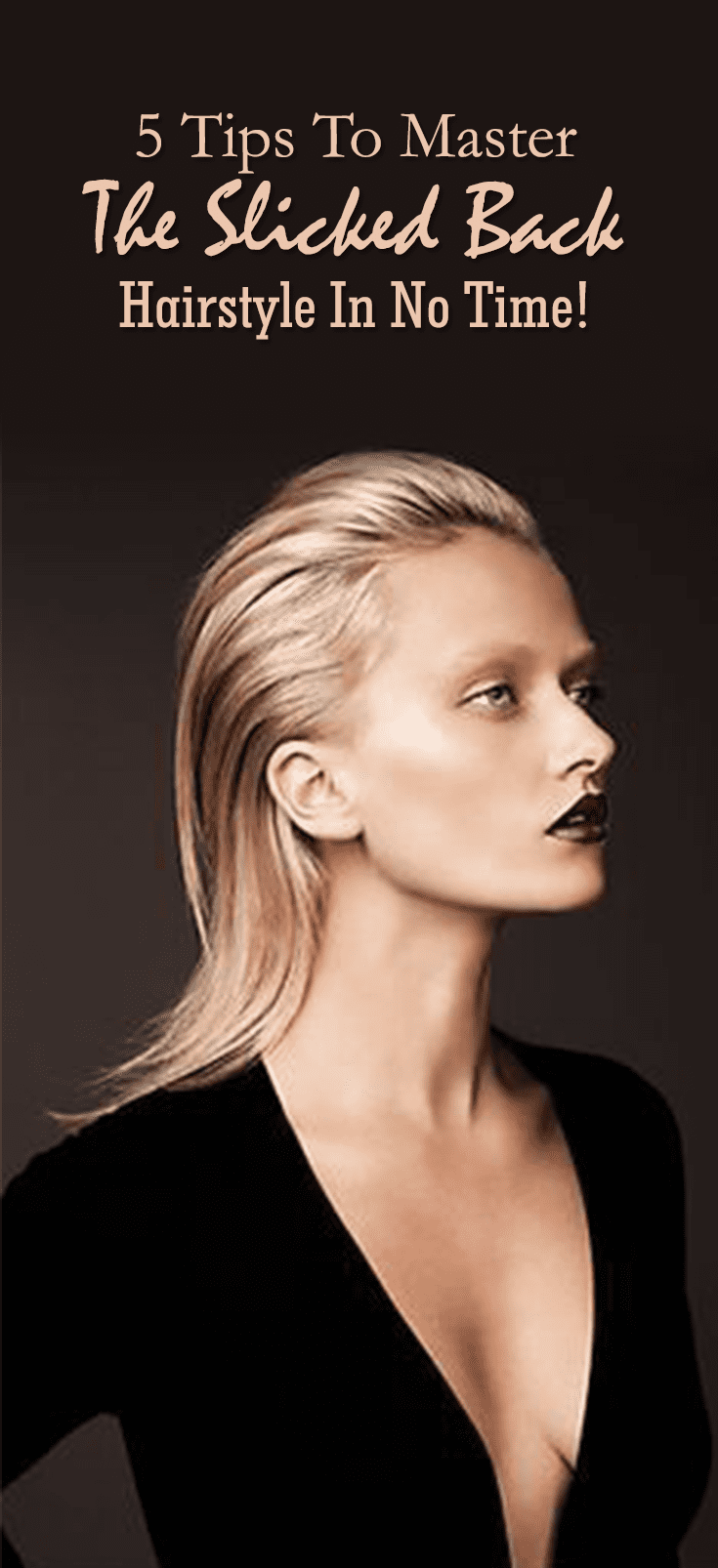 5 Tips To Master The Slicked Back Hairstyles