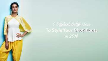 6 Different Outfit Ideas To Style Your Dhoti Pants With In 2018