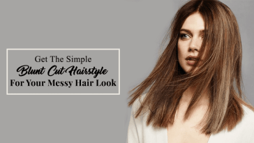 Get The Simple Blunt Cut Hairstyle For Your Messy Hair Look