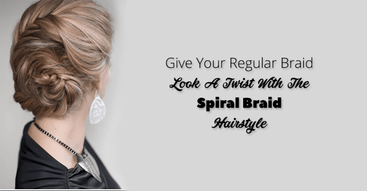 Give Your Regular Braid Look A Twist With The Spiral Braid Hairstyle