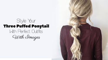 Style Your Three Puffed Ponytail With Perfect Outfits (With Images)