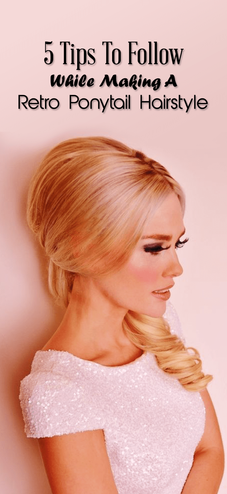 5 tips to follow while making a retro ponytail hairstyle