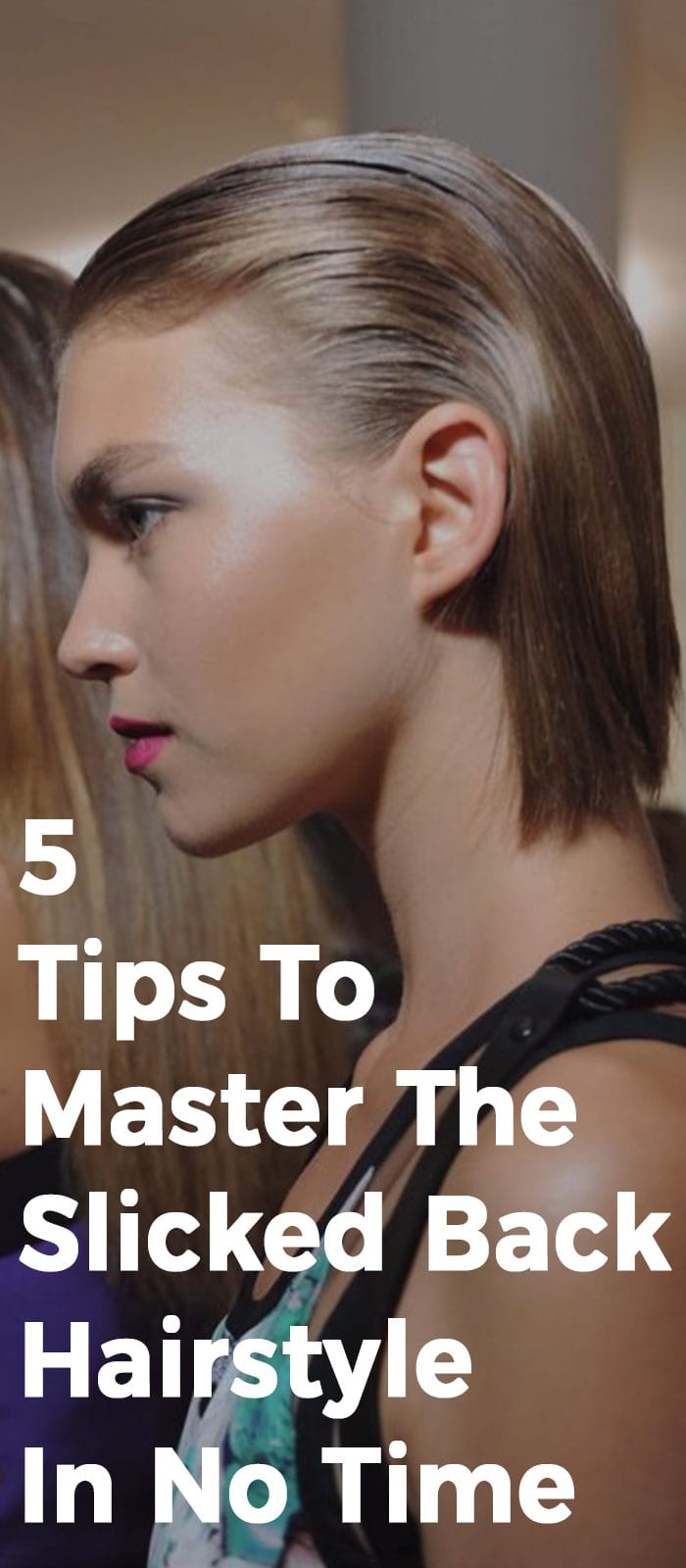 5 Tips To Master The Slicked Back Hairstyle In No Time