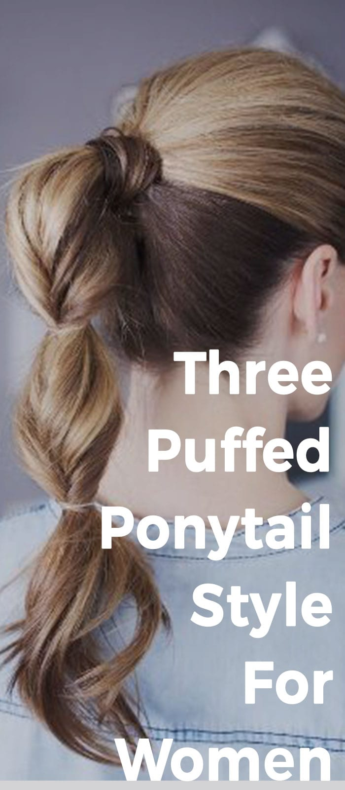 Three Puffed Ponytail Style For Women