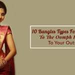 10 Bangles Types For Women To The Oomph Factor To Your Outfit