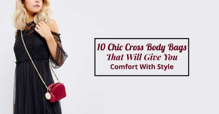 10 Chic Cross Body Bags That Will Give You Comfort With Style
