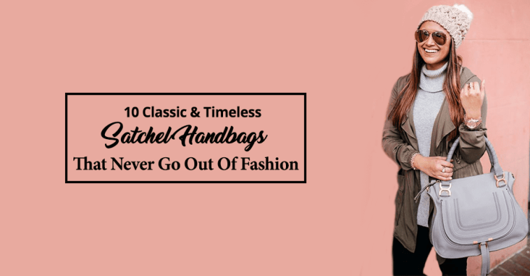 10 Classic & Timeless Satchel Handbags That Never Go Out Of Fashion