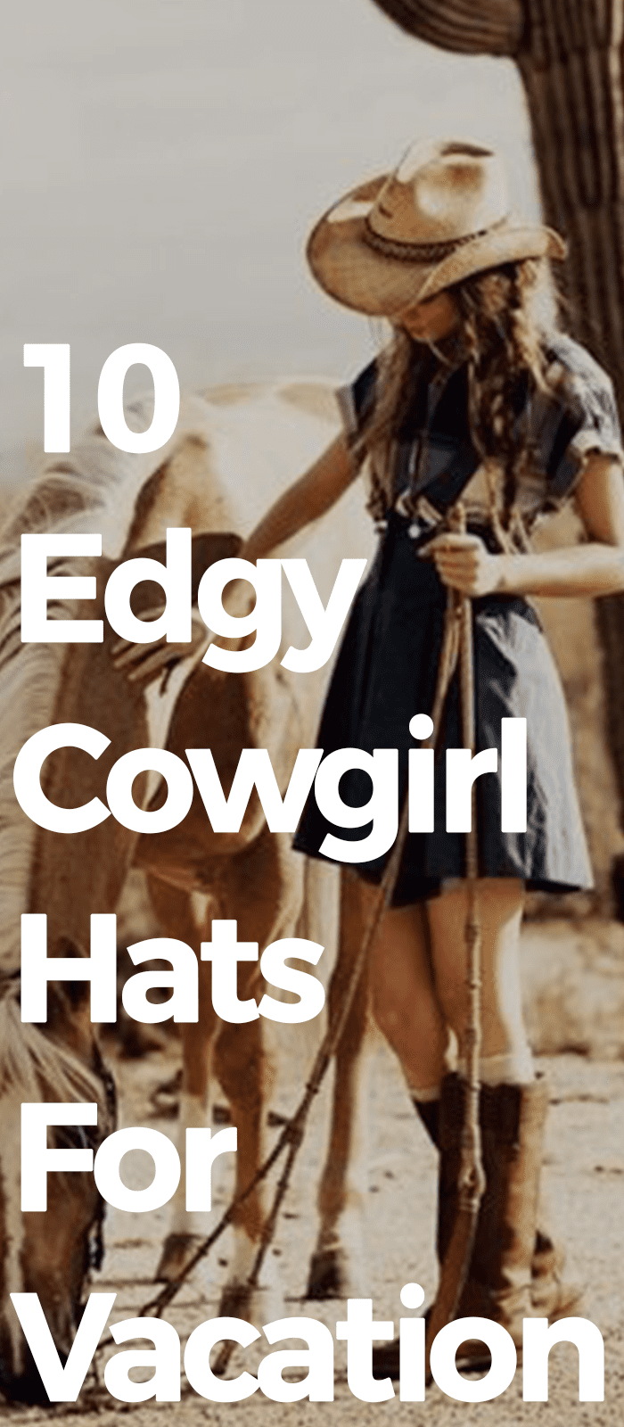 10 Edgy Cowgirl Hats For Vacation!