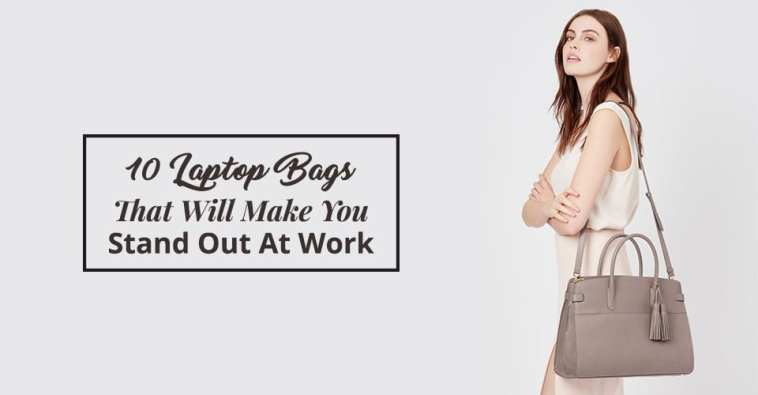 10 Laptop Bags That Will Make You Stand Out At Work