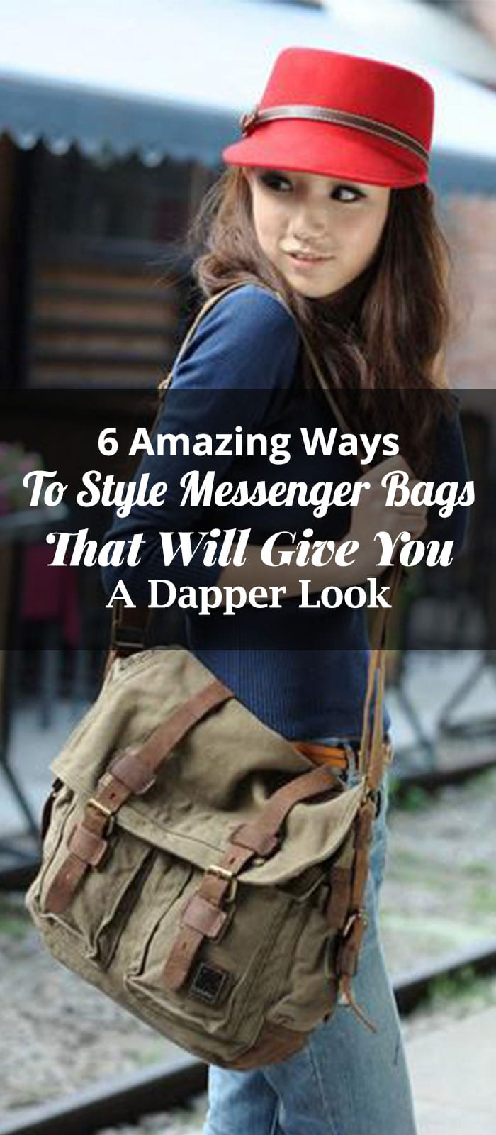 6 Amazing Ways To Style Messenger Bags That Will Give You A Dapper Look