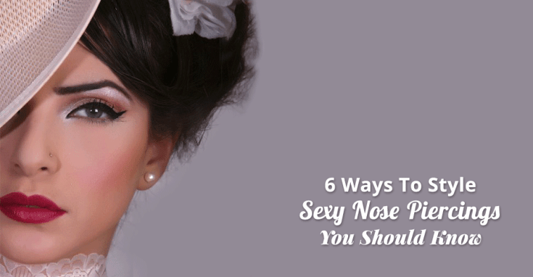 6 Ways To Style Sexy Nose Piercings You Should Know