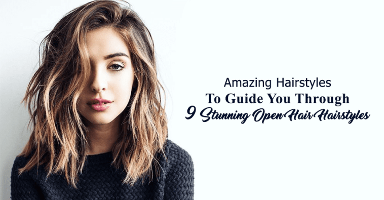 Amazing Hairstyles To Guide You Through 9 Stunning Open Hair Hairstyles