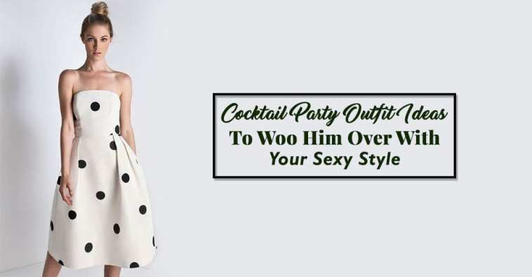 Cocktail Party Outfit Ideas To Woo Him Over With Your Sexy Style