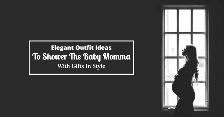 Elegant Outfit Ideas To Shower The Baby Momma With Gifts In Style