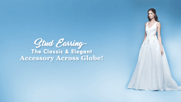 Stud Earring- The Classic & Elegant Accessory Across Globe!