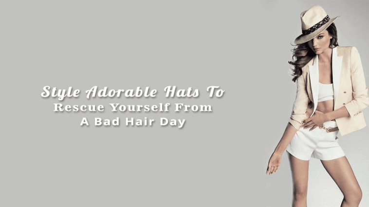 Style Adorable Hats To Rescue Yourself From A Bad Hair Day