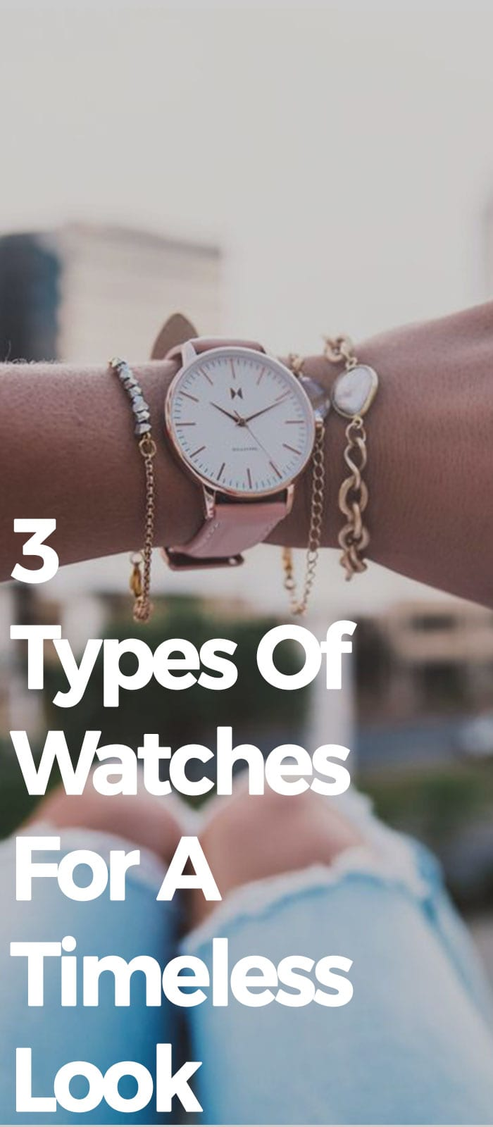 3 Types Of Watch For A Timeless Look