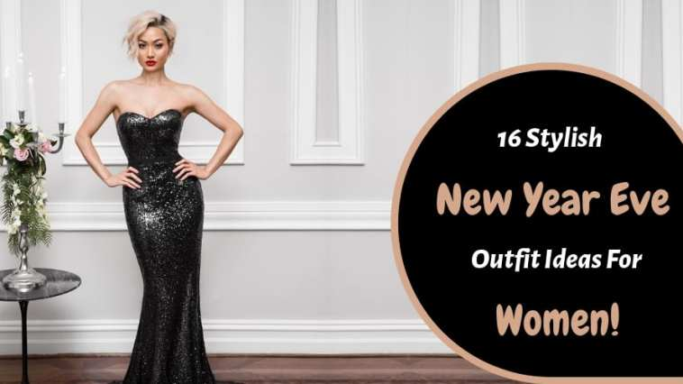 16 Stylish New Year Eve Outfit Ideas For Women