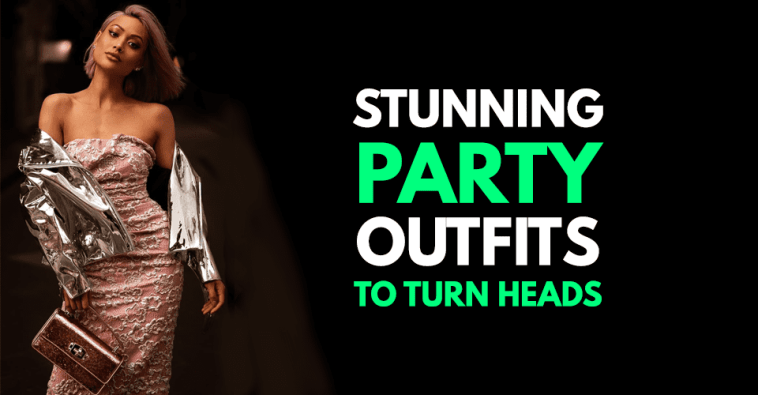 Stunning Party Outfits that will surely turn heads