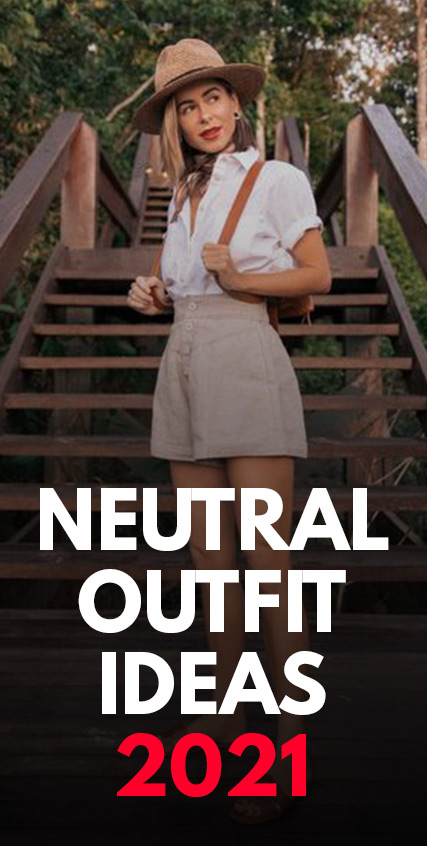Neutral Outfit ideas 2021
