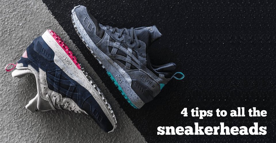4 tips to all the sneaker heads