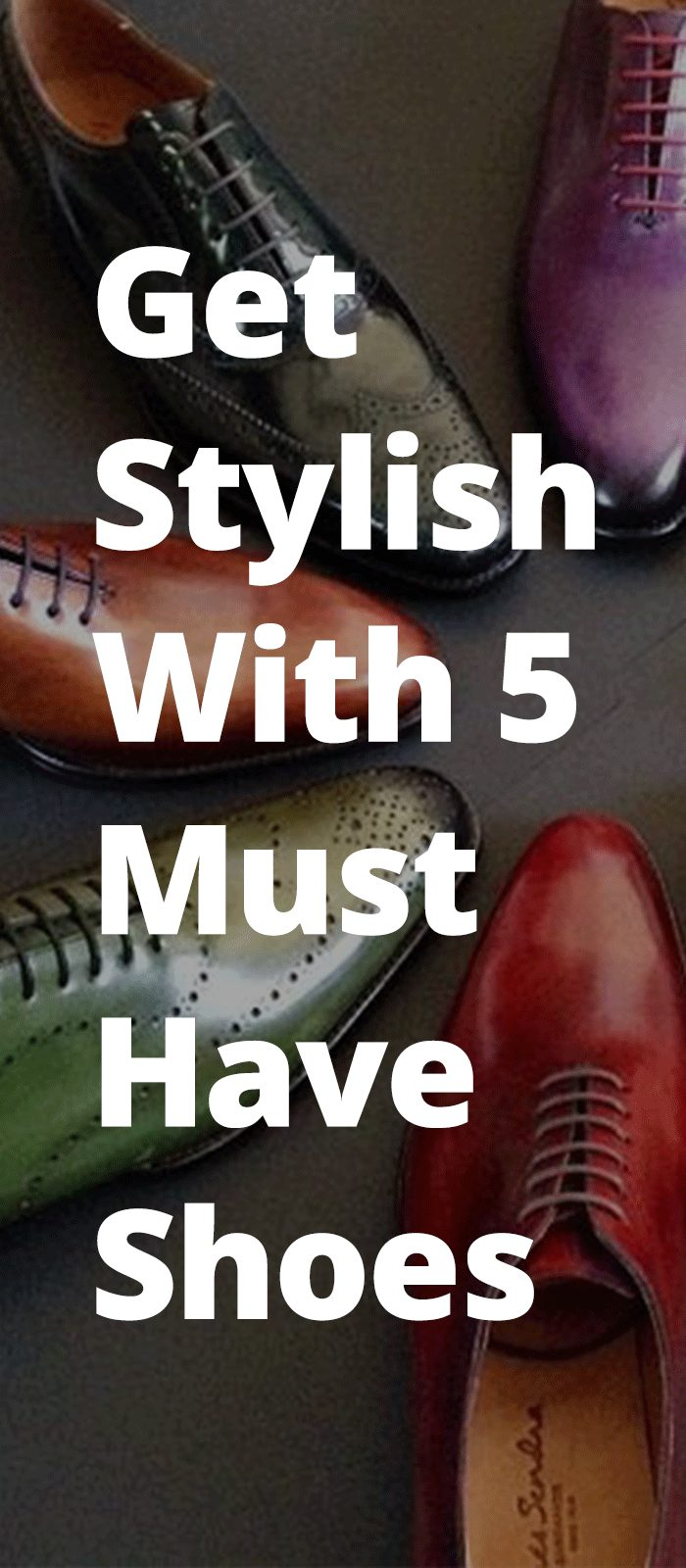 Get Stylish With 5 Must Have Shoes