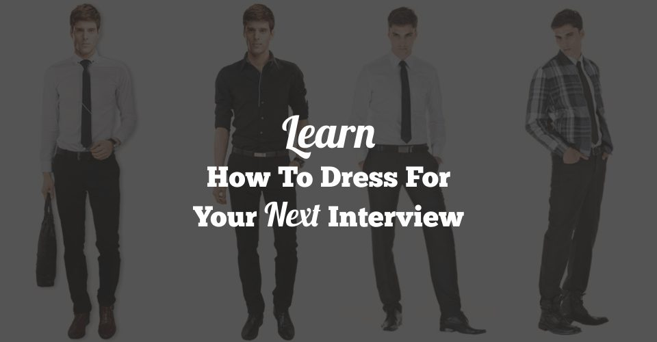 How To Dress For Your First Interview