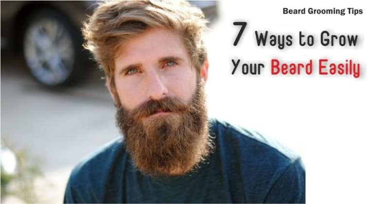 Beard Grooming Tips - 7 Ways to Grow Your Beard Easily