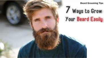 Beard Grooming Tips - 7 Ways to Grow Your Beard Easily