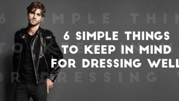 6 Simple Things to Keep in Mind for Dressing Well
