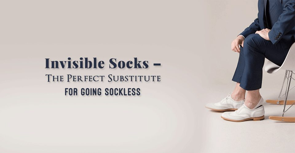 Invisible Socks-The Perfect Substitute For Going Sockless