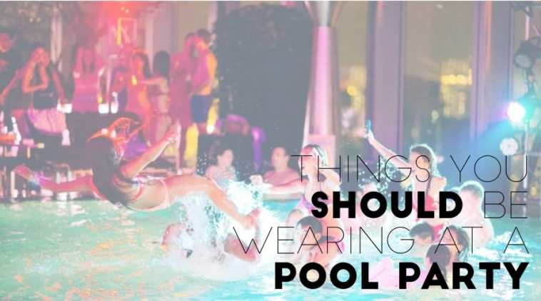 Things you should be wearing at a Pool Party