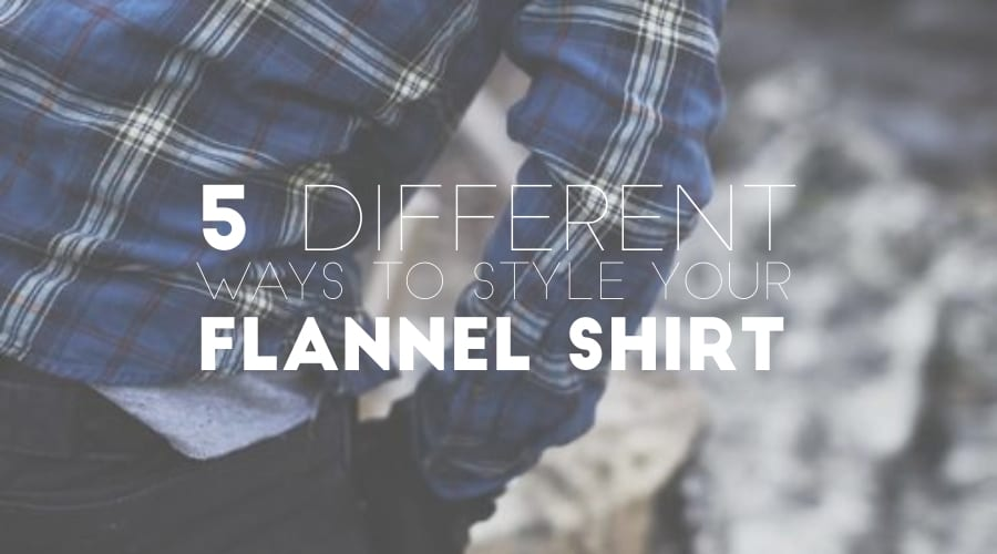5 Different Ways to Style Your Flannel Shirt