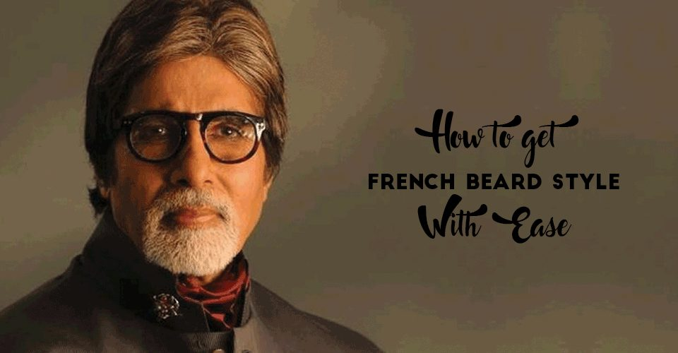 How to get French Beard Style With Ease