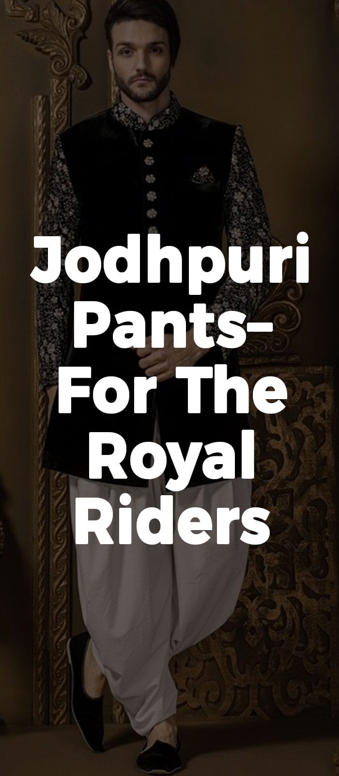 Jodhpuri Pants– For The Royal Riders