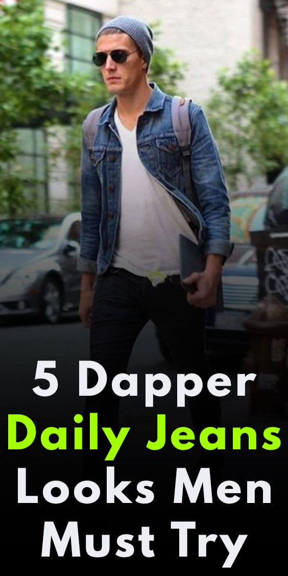 5 Dapper Daily Jeans Look for Men