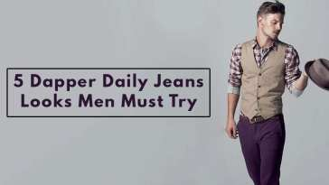 5 Dapper Daily Jeans Look in 2020