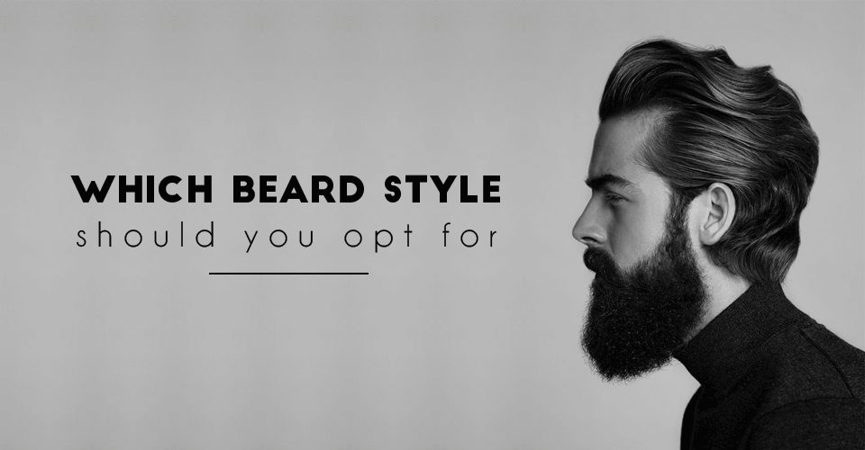 Beard Style as per your Face Shape – Which Beard style should you opt for