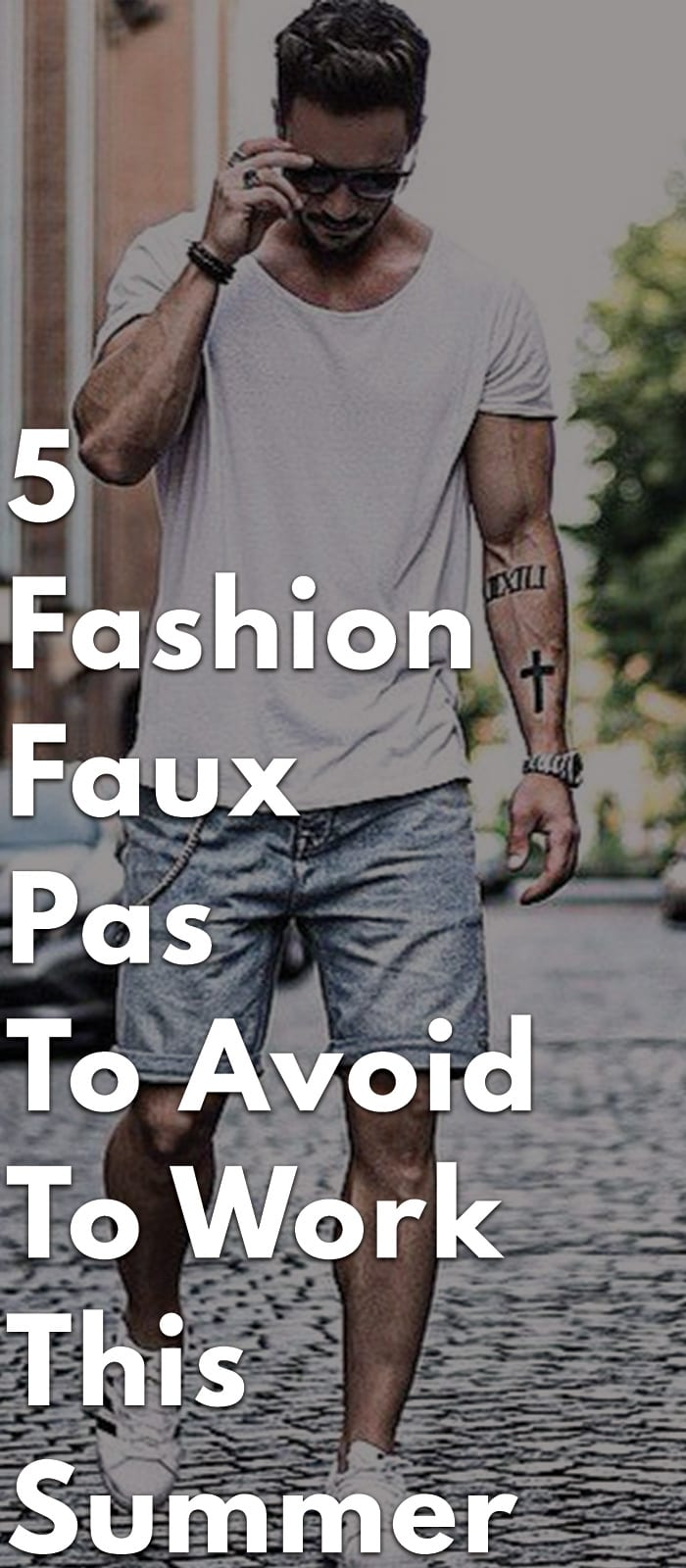 5-Fashion-Faux-Pas-To-Avoid-To-Work-This-Summer