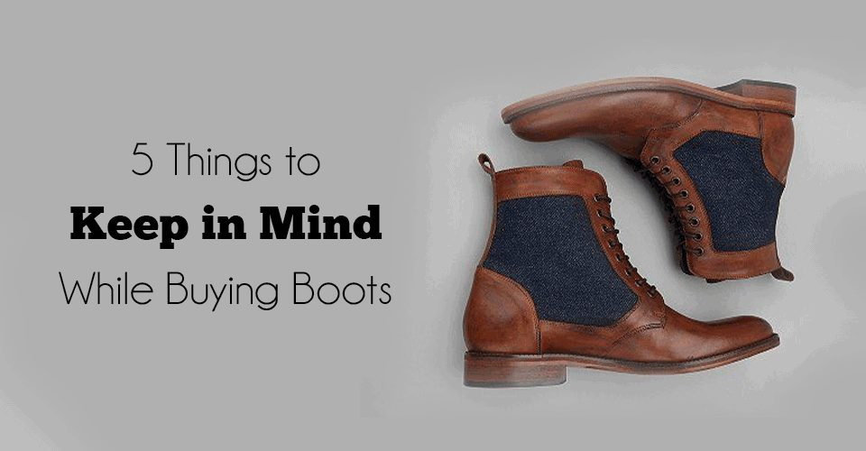 5 Things to Keep in Mind While Buying Boots