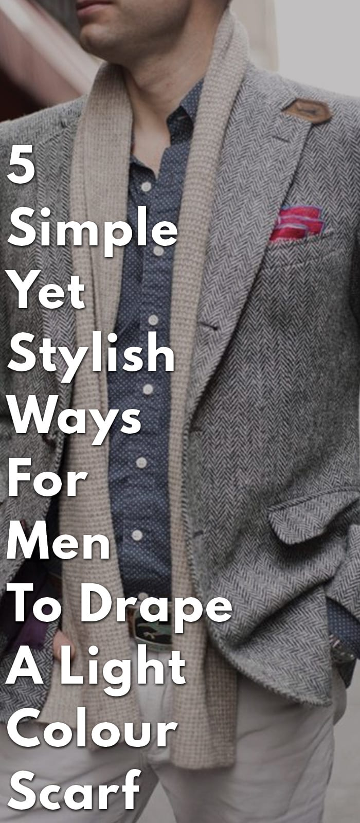 5-Simple-Yet-Stylish-Ways-For-Men-To-Drape-A-Light-Colour-Scarf