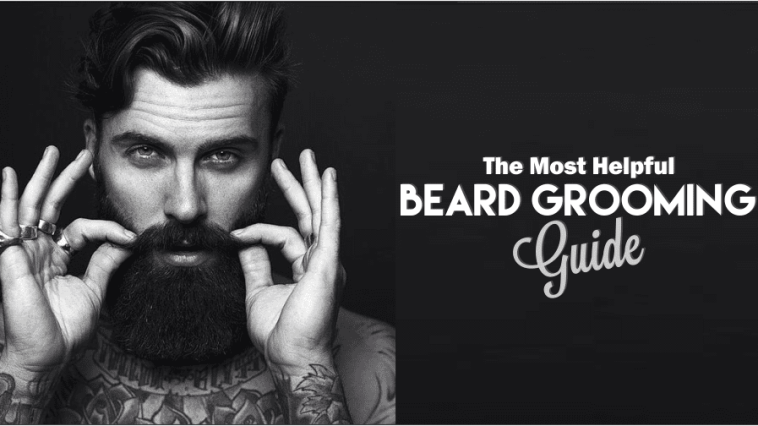 The Most Helpful Beard Grooming Decision Guide For All Men