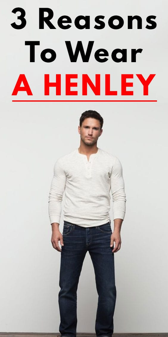 3 Amazing Reasons to Wear A Henley