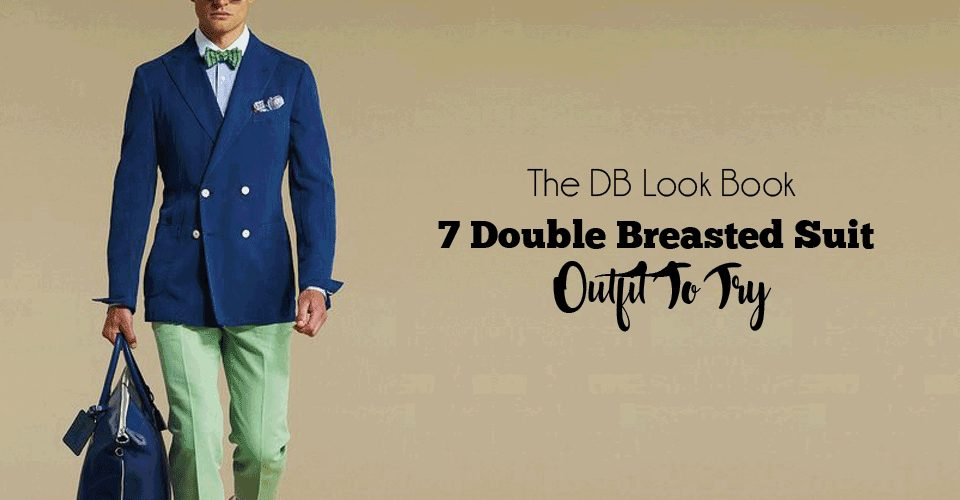 The DB Look Book – 7 Double Breasted Suit Outfit To Try
