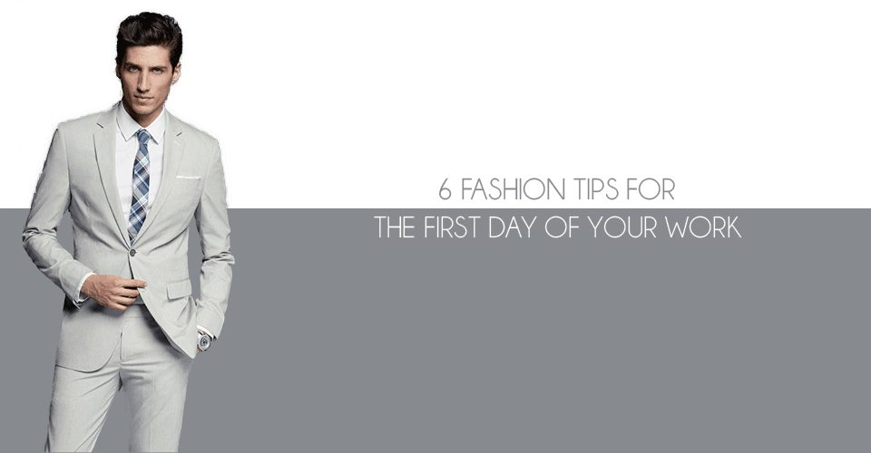6 Fashion Tips for the First Day of Your office