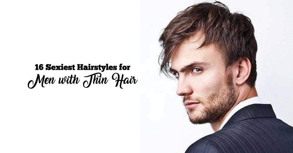 16 Sexiest Hairstyles for Men with Fine Thin Hair